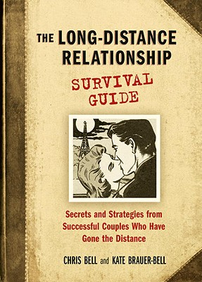 Image for The Long-Distance Relationship Survival Guide: Secrets and Strategies from Successful Couples Who Have Gone the Distance