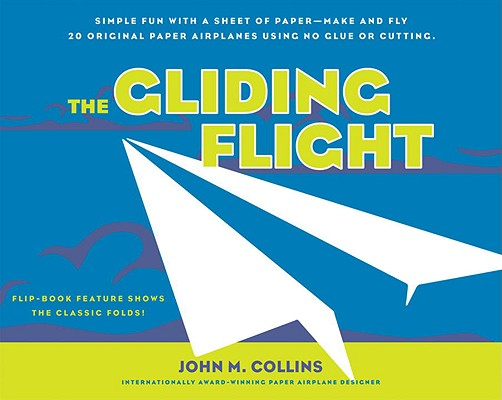 Image for The Gliding Flight: Simple Fun with a Sheet of Paper--Make and Fly 20 Original Paper Airplanes Using No Glue or Cutting