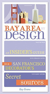 Bay Area by Design: An Insider's Guide to a San Francisco Decorator's Secret Sources, Evans, Kay