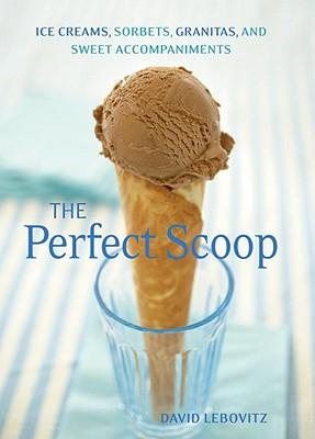 Perfect Scoop: Ice Creams, Sorbets, Granitas, and Sweet Accompaniments, David Lebovitz