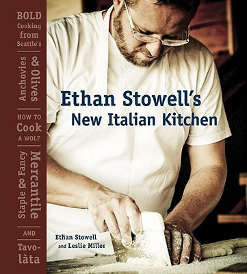 Image for Ethan Stowell's New Italian Kitchen: Bold Cooking from Seattle's Anchovies & Olives, How to Cook a Wolf, Staple & Fancy Mercantile, and Tavolata [A Cookbook]