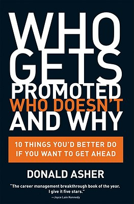 Image for Who Gets Promoted, Who Doesn't, and Why: 10 Things You'd Better Do If You Want to Get Ahead