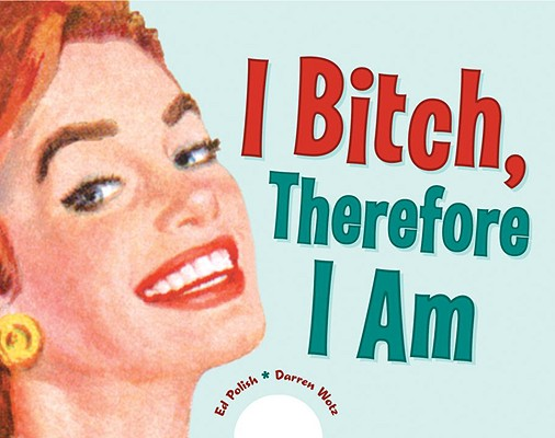 Image for I Bitch, Therefore I am
