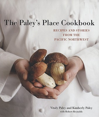 Image for The Paley's Place Cookbook: Recipes and Stories from the Pacific Northwest