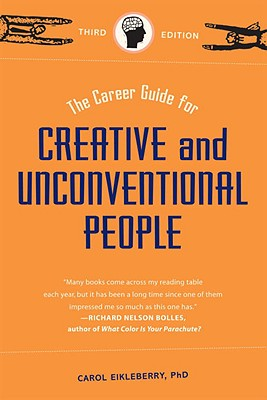 The Career Guide for Creative and Unconventional People (Career Guide For...), Carol Eikleberry