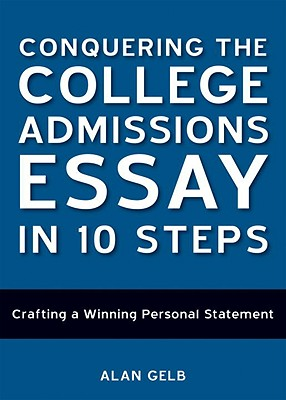 Conquering the College Admissions Essay in 10 Ste, ALAN GELB