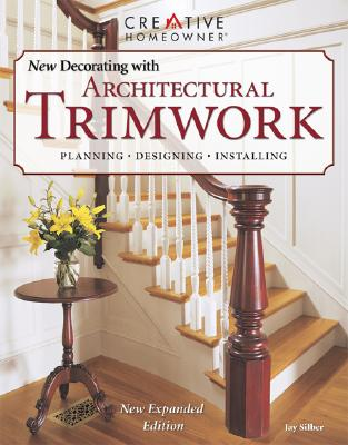 """New Decorating With Architectural Trimwork : Planning, Designing, Installing"", ""SILBER, JAY"""