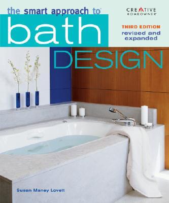 The Smart Approach to® Bath Design, Third Edition (Smart Approach to Bath Design), Susan Maney Lovett