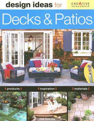Design Ideas for Decks & Patios, Heidi King (Author)