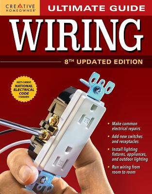 Image for Ultimate Guide: Wiring, 8th Updated Edition (Creative Homeowner) DIY Home Electrical Installations & Repairs from New Switches to Indoor & Outdoor Lighting with Step-by-Step Photos (Ultimate Guides)