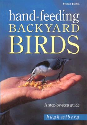 Image for Hand-Feeding Backyard Birds: A Step-By-Step Guide