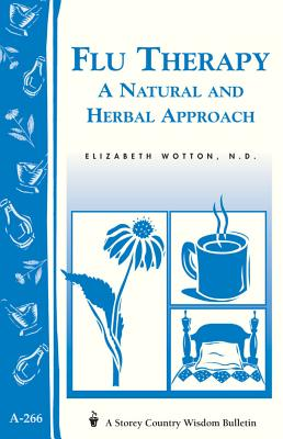 Image for Flu Therapy: A Natural and Herbal Approach: (A Storey Country Wisdom Bulletin A-266) (Women's Edge Health Enhancement Guide)