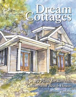 Image for Dream Cottages : 25 Plans for Retreats, Cabins, and Beach Houses