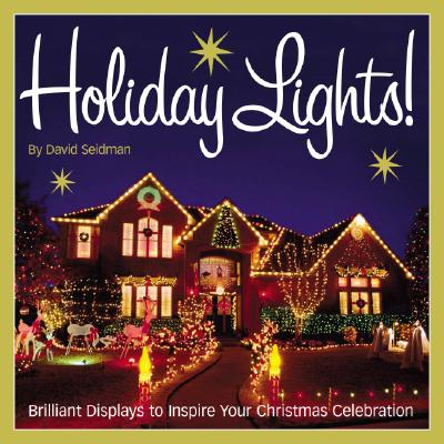 Image for Holiday Lights!: Brilliant displays to inspire your Christmas celebration