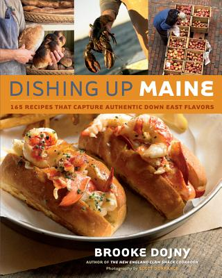 Dishing Up Maine: 165 Recipes That Capture Authentic Down East Flavors, Brooke Dojny