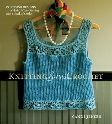 Image for Knitting Loves Crochet: 22 Stylish Designs to Hook Up Your Knitting with a Touch of Crochet