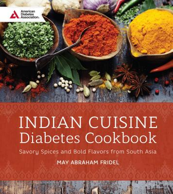 Indian Cuisine Diabetes Cookbook: Savory Spices and Bold Flavors of South Asia, Fridel, May Abraham