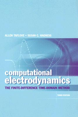 Computational Electrodynamics: The Finite-Difference Time-Domain Method, Third Edition, Allen Taflove; Susan C. Hagness