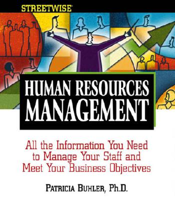 Human Resources Management: All the Information You Need to Manage Your Staff and Meet Your Business Objectives (Streetwise), Buhler, Patricia