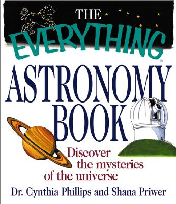 Image for The Everything Astronomy Book: Discover the Mysteries of the Universe (Everything (Reference)