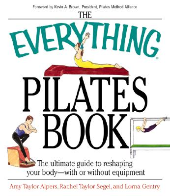 Image for The Everything Pilates Book: The Ultimate Guide to Making Your Body Stronger, Leaner, and Healthier