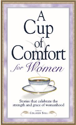 Image for A Cup of Comfort for Women: Stories That Celebrate the Strength and Grace of Womanhood