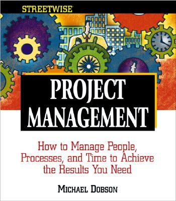 Image for Streetwise Project Management: How to Manage People, Processes, and Time to Achieve the Results You Need