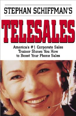 Image for Stephan Schiffman's Telesales: America's #1 Corporate Sales Trainer Shows You How to Boost Your Phone Sales