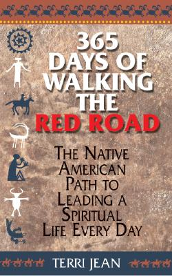 365 Days Of Walking The Red Road: The Native American Path to Leading a Spiritual Life Every Day (Religion and Spirituality), Jean, Terri