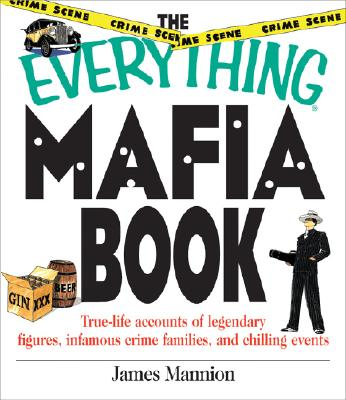 Image for The Everything Mafia Book: True Life Accounts of Legendary Figures, Infamous Crime Families, and Chilling Events (Everything (Re