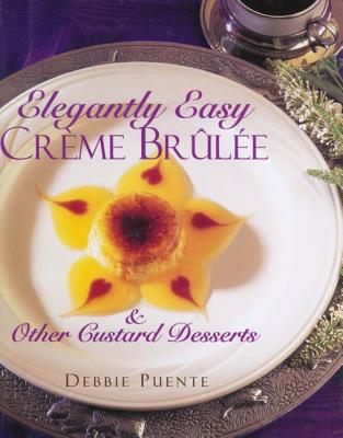 Image for Elegantly Easy Creme Brulee : & Other Custard Desserts