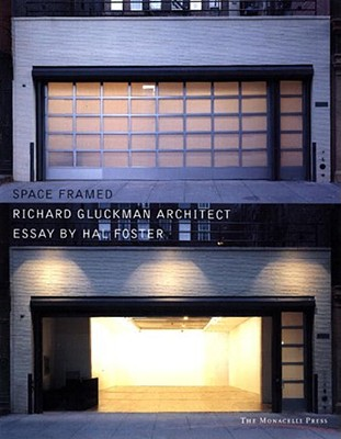 Space Framed: Richard Gluckman Architect, Essay by Hal Foster, Gluckman, Richard