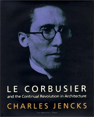 Image for Le Corbusier and the Continual Revolution in Architecture