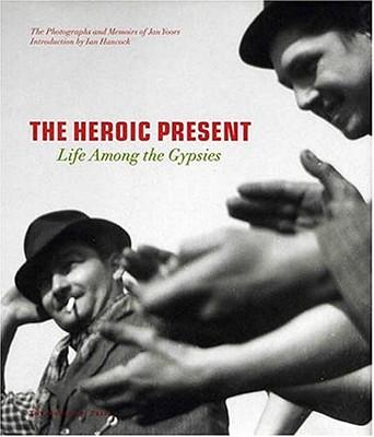 Image for The Heroic Present: Life among the Gypsies