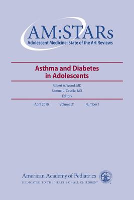 Image for AM:STARs Asthma and Diabetes in Adolescents: Adolescent Medicine: State of the Art Reviews, Volume 21, No.1