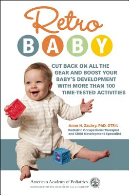 Image for Retro Baby: Cut Back on All the Gear and Boost Your Baby's Development With More Than 100 Time-tested Activities (Retro Development)