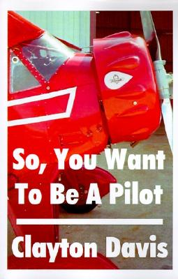 Image for So, You Want to Be a Pilot
