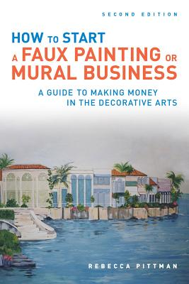How to Start a Faux Painting or Mural Business, Pittman, Rebecca F.
