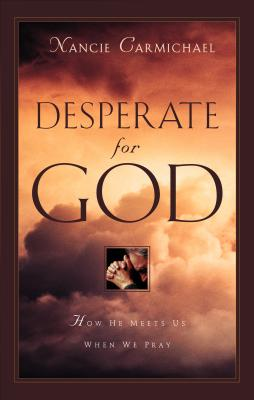 Image for Desperate for God: How He Meets Us When We Pray (First Printing)