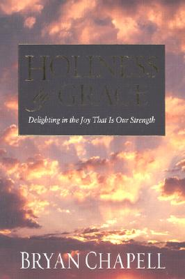 Holiness by Grace: Delighting in the Joy That Is Our Strength, Chapell, Bryan