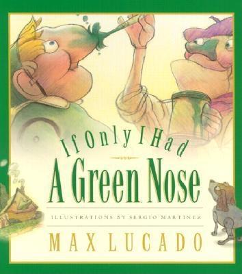 If Only I Had a Green Nose (Max Lucado's Wemmicks), Max Lucado