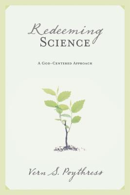 Image for Redeeming Science: A God-Centered Approach (From the Library of Morton H. Smith)
