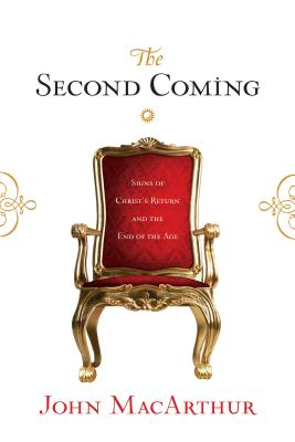 The Second Coming: Signs of Christ's Return and the End of the Age, John MacArthur