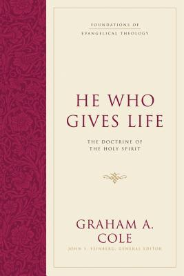 Image for He Who Gives Life: The Doctrine of the Holy Spirit (Foundations of Evangelical Theology)