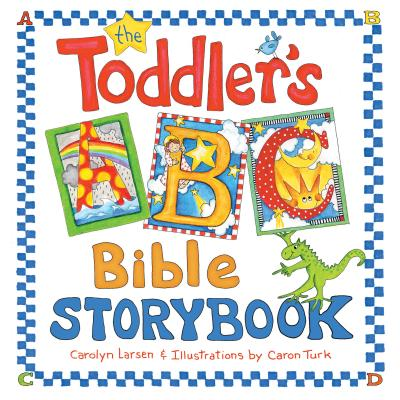 The Toddler's ABC Bible Storybook, Carolyn Larsen