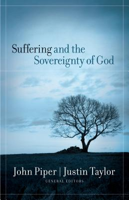 Suffering and the Sovereignty of God, John Piper, Justin Taylor