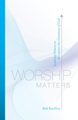 Image for Worship Matters: Leading Others to Encounter the Greatness of God