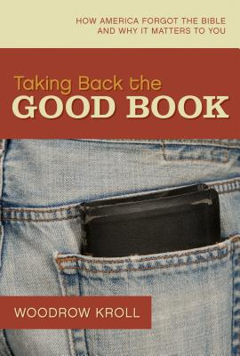 Image for Taking Back the Good Book: How America Forgot the Bible and Why It Matters to You