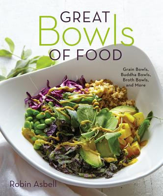 Image for Great Bowls of Food: Grain Bowls, Buddha Bowls, Broth Bowls, and More