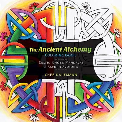 Image for The Ancient Alchemy Coloring Book: Celtic Knots, Mandalas, and Sacred Symbols